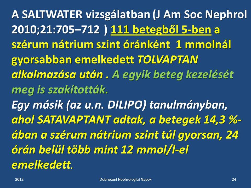 A SALTWATER vizsgálatban (J Am Soc Nephrol 2010;21:705–712 ) 111 betegből 5-ben a szérum nátrium szint óránként 1 mmolnál gyorsabban emelkedett TOLVAP