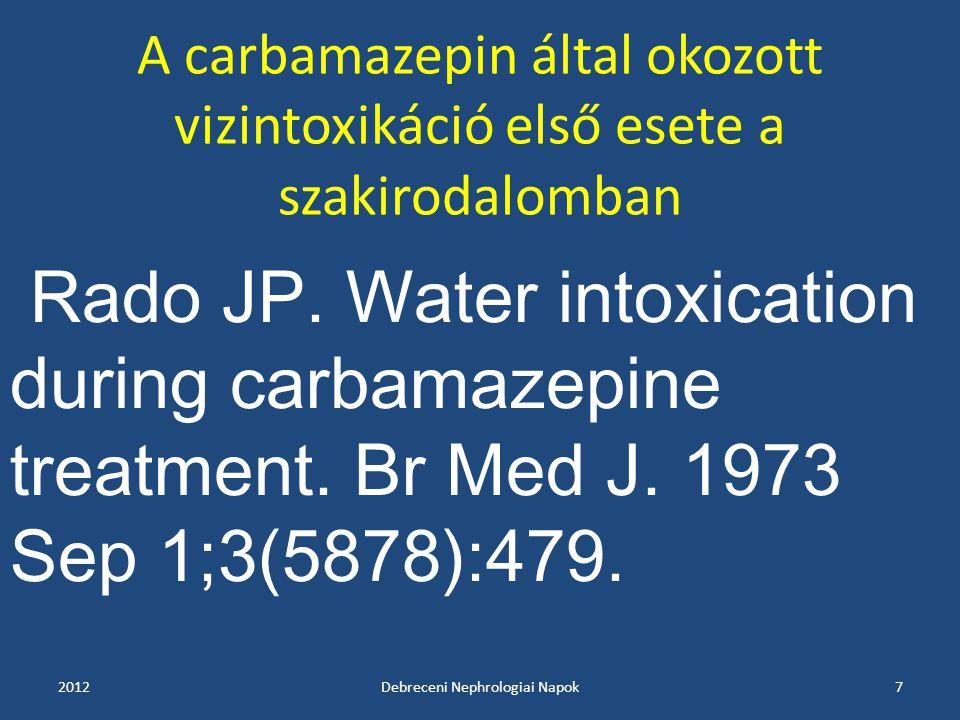 A carbamazepin által okozott vizintoxikáció első esete a szakirodalomban 2012Debreceni Nephrologiai Napok7 Rado JP. Water intoxication during carbamaz