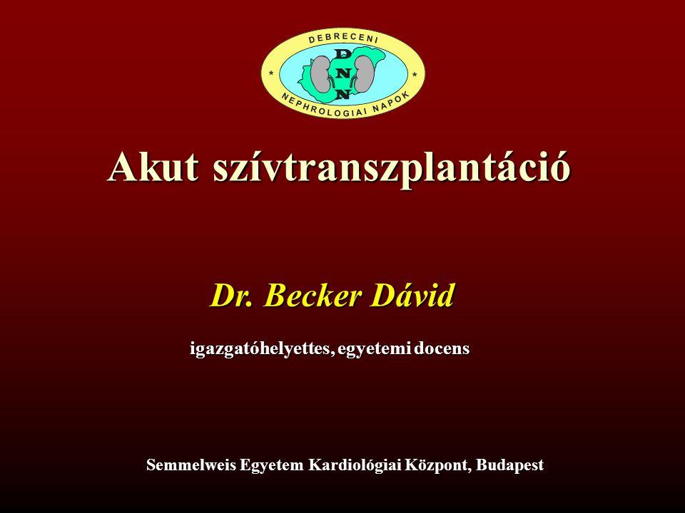 Akut szívtranszplantáció Dr. Becker Dávid igazgatóhelyettes, egyetemi docens Semmelweis Egyetem Kardiológiai Központ, Budapest