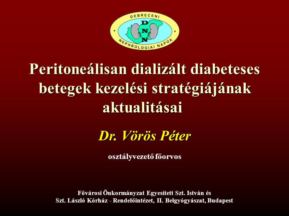 Peritoneálisan dializált diabeteses betegek kezelési stratégiájának aktualitásai Dr. Vörös Péter osztályvezető főorvos Fővárosi Önkormányzat Egyesítet