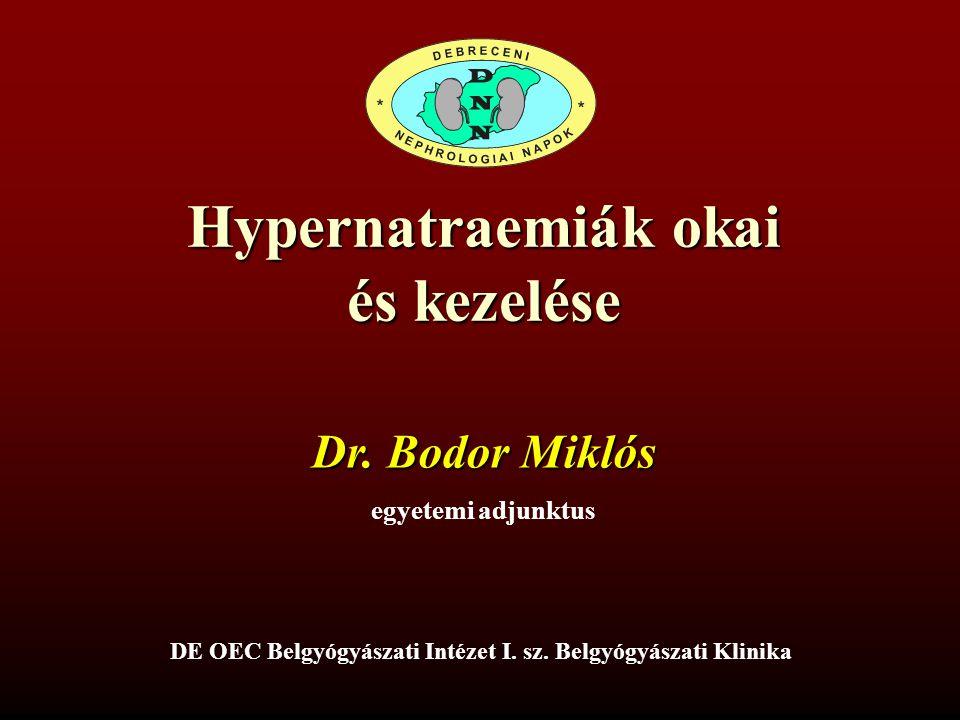 Hypernatraemiák okai és kezelése Dr. Bodor Miklós egyetemi adjunktus DE OEC Belgyógyászati Intézet I. sz. Belgyógyászati Klinika