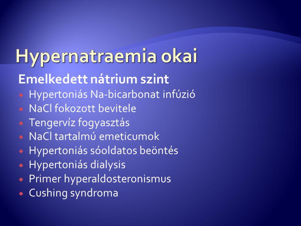 Emelkedett nátrium szint  Hypertoniás Na-bicarbonat infúzió  NaCl fokozott bevitele  Tengervíz fogyasztás  NaCl tartalmú emeticumok  Hypertoniás