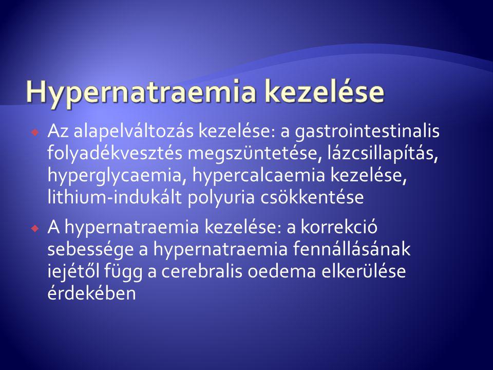  Az alapelváltozás kezelése: a gastrointestinalis folyadékvesztés megszüntetése, lázcsillapítás, hyperglycaemia, hypercalcaemia kezelése, lithium-ind
