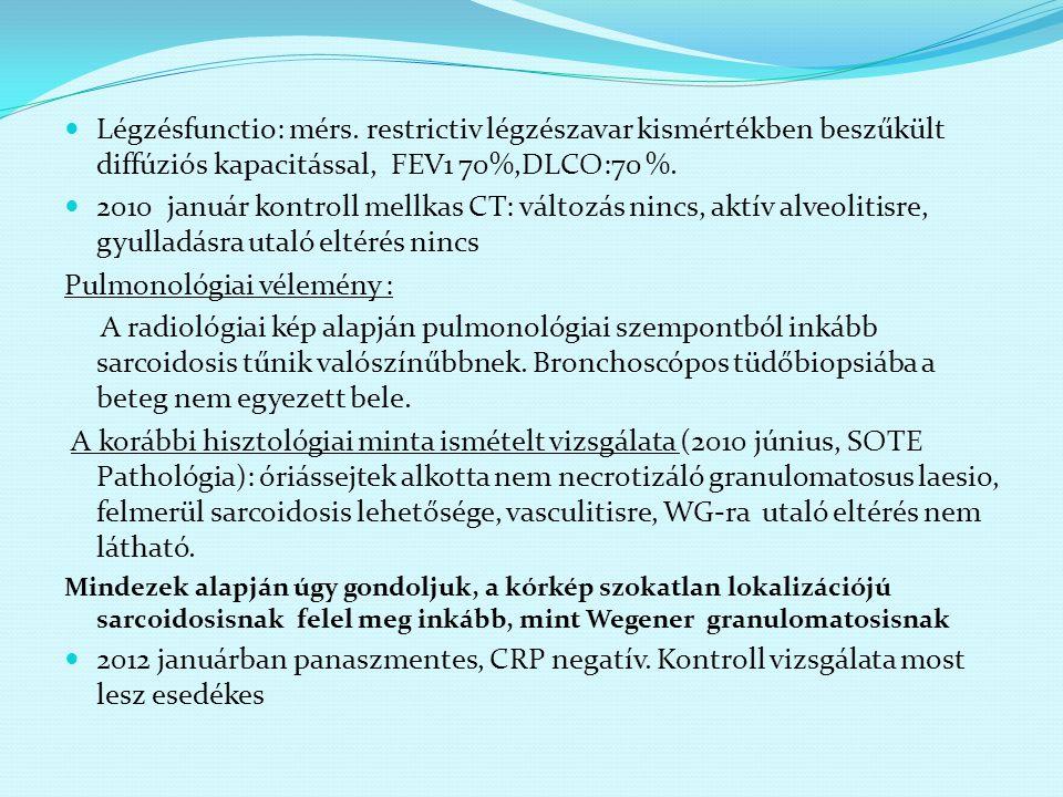 Légzésfunctio: mérs. restrictiv légzészavar kismértékben beszűkült diffúziós kapacitással, FEV1 70%,DLCO:70 %. 2010 január kontroll mellkas CT: változ