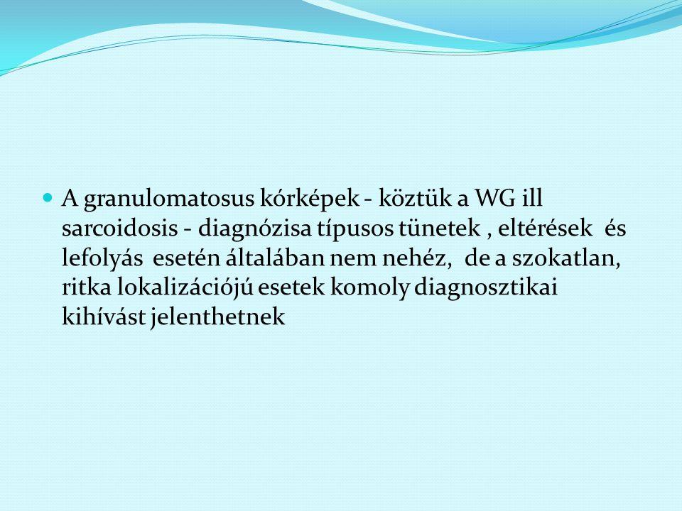 Wegener granulomatosis: leggyakoribb középkorúakban, de bármely életkorban előfordulhat.