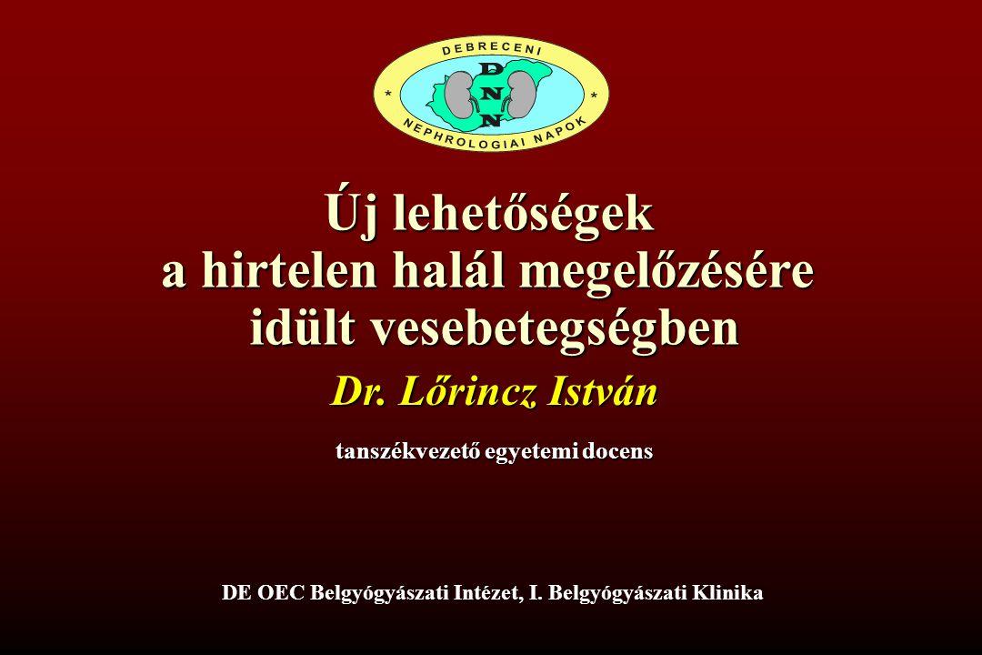 Új lehetőségek a hirtelen halál megelőzésére idült vesebetegségben Dr. Lőrincz István tanszékvezető egyetemi docens DE OEC Belgyógyászati Intézet, I.