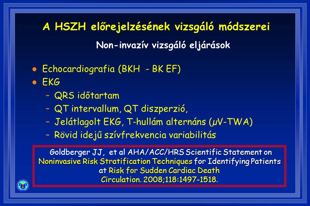 l Echocardiografia (BKH - BK EF) l EKG –QRS időtartam –QT intervallum, QT diszperzió, –Jelátlagolt EKG, T-hullám alternáns (µV-TWA) –Rövid idejű szívf