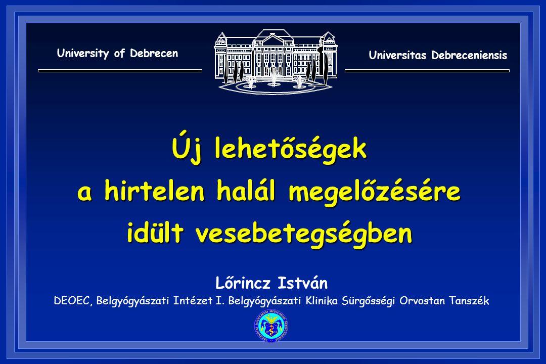 Lőrincz István DEOEC, Belgyógyászati Intézet I. Belgyógyászati Klinika Sürgősségi Orvostan Tanszék Új lehetőségek a hirtelen halál megelőzésére idült