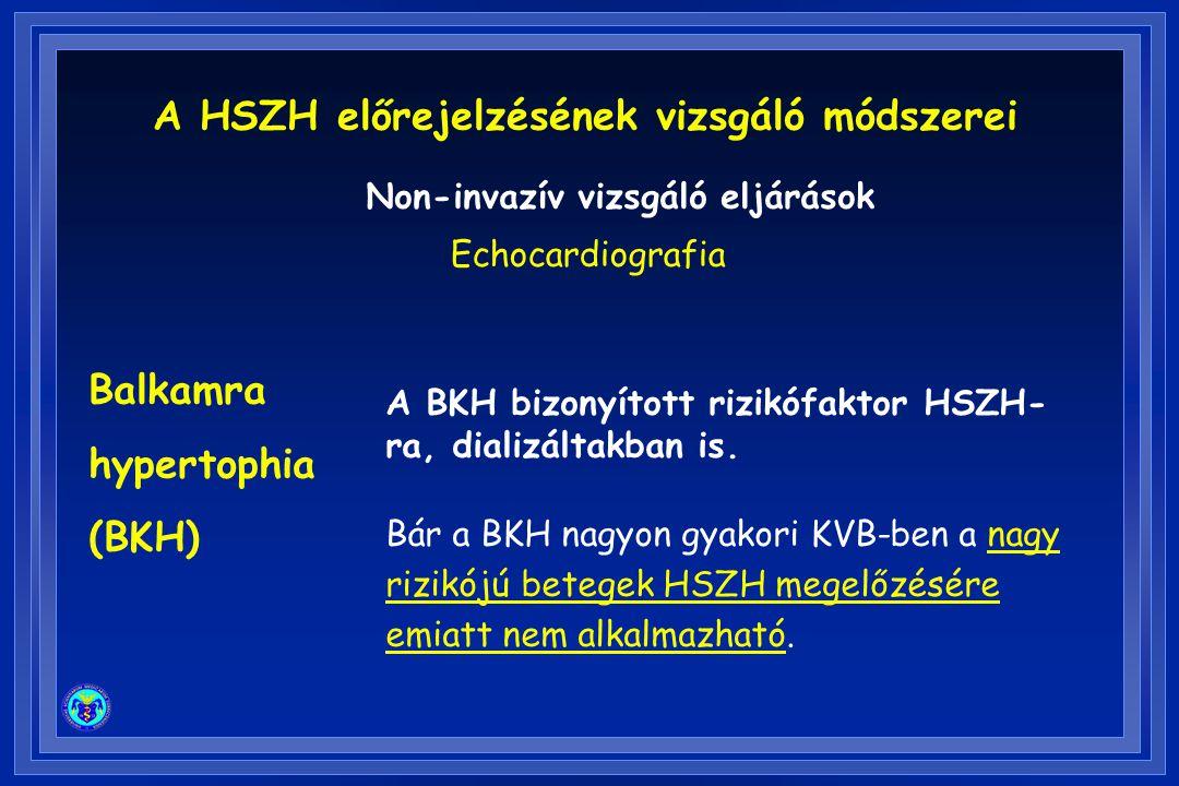 Balkamra hypertophia (BKH) A BKH bizonyított rizikófaktor HSZH- ra, dializáltakban is. Bár a BKH nagyon gyakori KVB-ben a nagy rizikójú betegek HSZH m