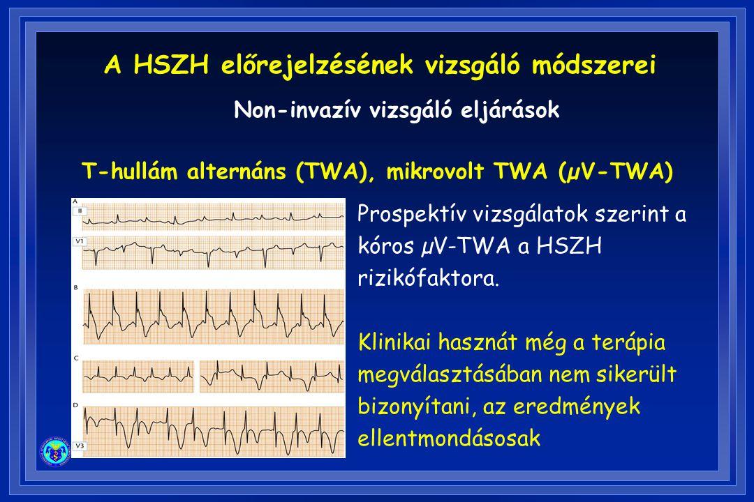 T-hullám alternáns (TWA), mikrovolt TWA (µV-TWA) Prospektív vizsgálatok szerint a kóros µV-TWA a HSZH rizikófaktora. Klinikai hasznát még a terápia me