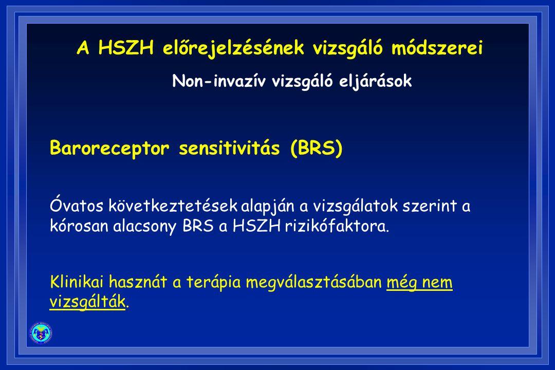 Baroreceptor sensitivitás (BRS) Óvatos következtetések alapján a vizsgálatok szerint a kórosan alacsony BRS a HSZH rizikófaktora. Klinikai hasznát a t