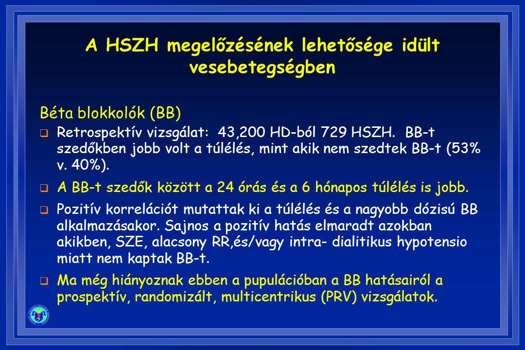 Béta blokkolók (BB)  Retrospektív vizsgálat: 43,200 HD-ból 729 HSZH. BB-t szedőkben jobb volt a túlélés, mint akik nem szedtek BB-t (53% v. 40%).  A