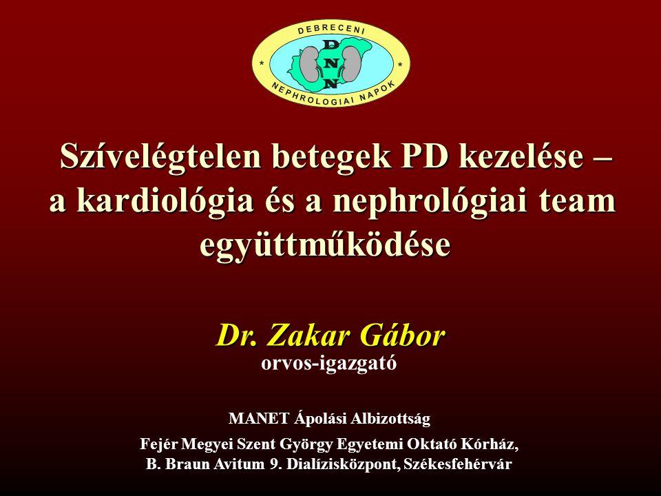 Szívelégtelen betegek PD kezelése – Szívelégtelen betegek PD kezelése – a kardiológia és a nephrológiai team együttműködése Dr. Zakar Gábor MANET Ápol