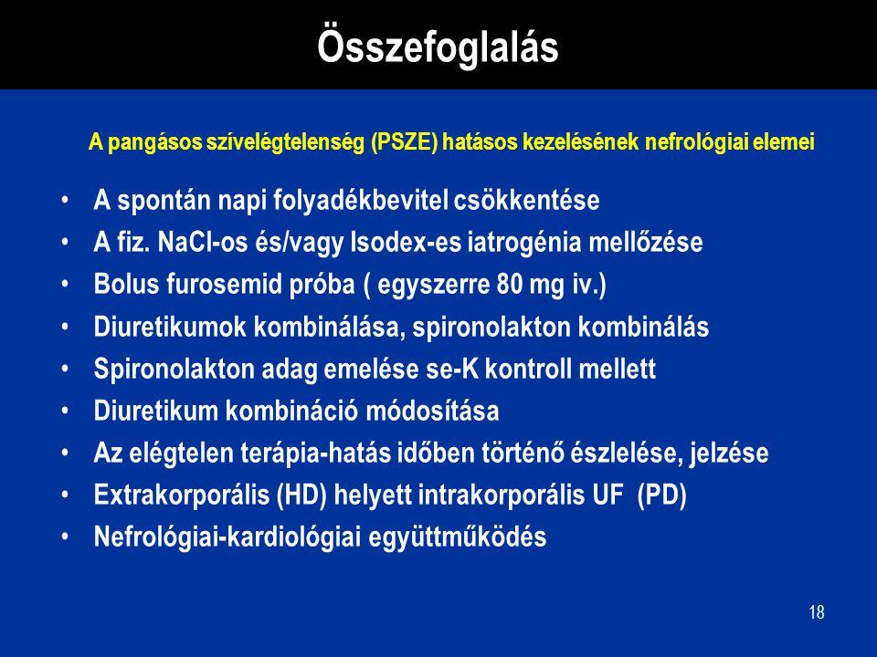 18 Összefoglalás A spontán napi folyadékbevitel csökkentése A fiz. NaCl-os és/vagy Isodex-es iatrogénia mellőzése Bolus furosemid próba ( egyszerre 80