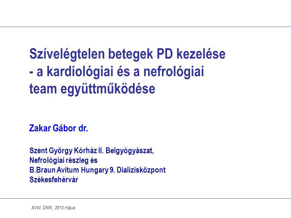 Szívelégtelen betegek PD kezelése - a kardiológiai és a nefrológiai team együttműködése XVIII. DNN, 2013.május Zakar Gábor dr. Szent György Kórház II.