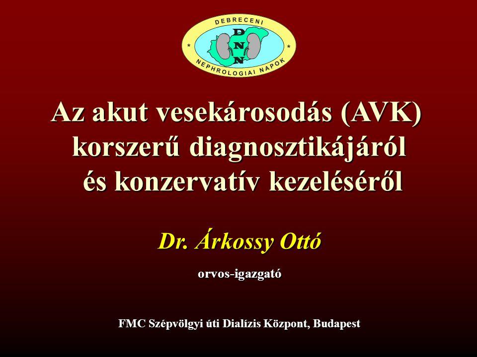 Az akut vesekárosodás (AVK) korszerű diagnosztikájáról és konzervatív kezeléséről és konzervatív kezeléséről FMC Szépvölgyi úti Dialízis Központ, Budapest Dr.