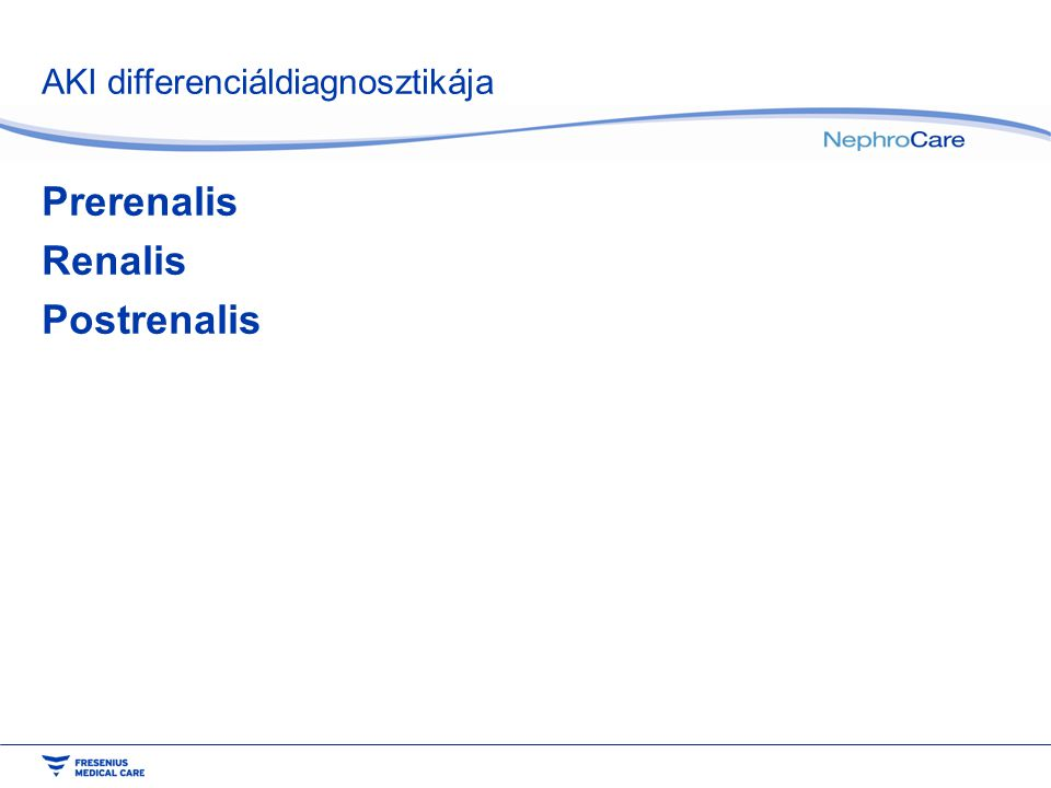AKI differenciáldiagnosztikája Prerenalis Renalis Postrenalis