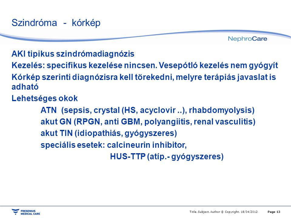 Szindróma - kórkép AKI tipikus szindrómadiagnózis Kezelés: specifikus kezelése nincsen. Vesepótló kezelés nem gyógyít Kórkép szerinti diagnózisra kell