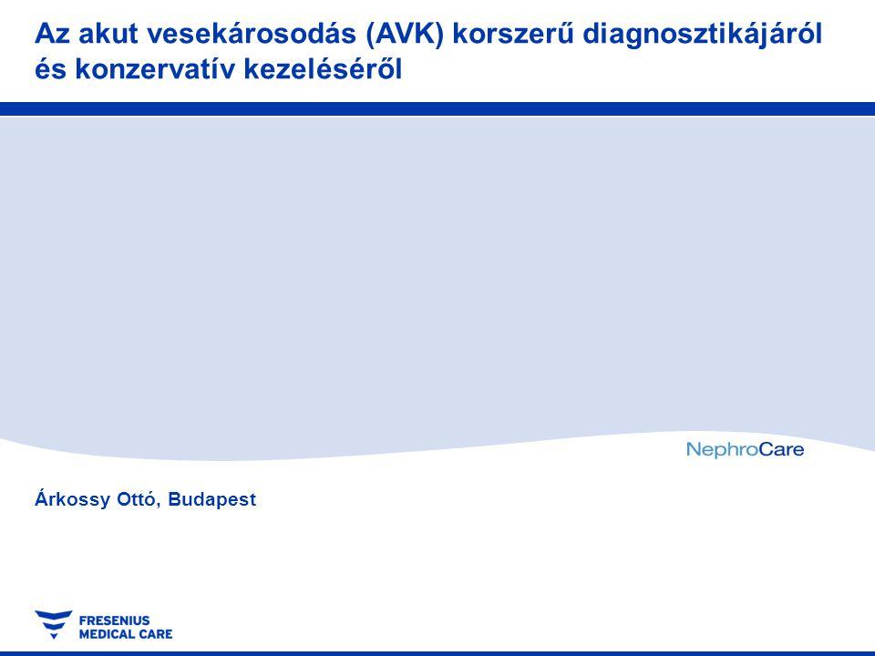 Árkossy Ottó, Budapest Az akut vesekárosodás (AVK) korszerű diagnosztikájáról és konzervatív kezeléséről