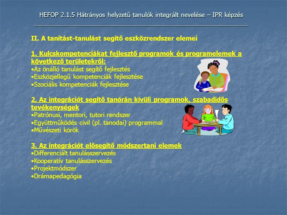 HEFOP 2.1.5 Hátrányos helyzetű tanulók integrált nevelése – IPR képzés _____________________________________________________________ II.