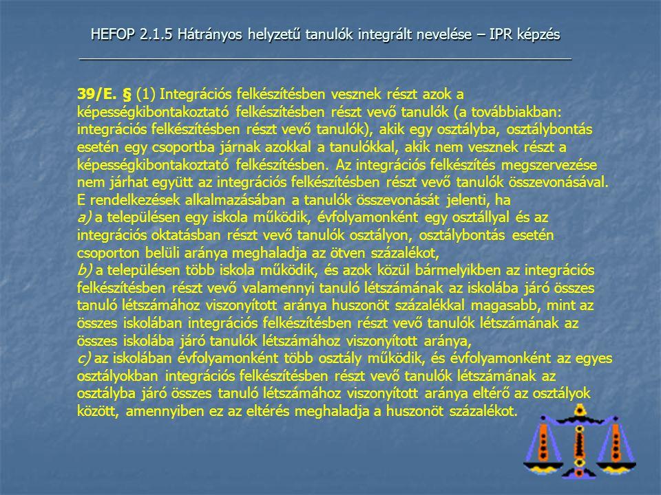 HEFOP 2.1.5 Hátrányos helyzetű tanulók integrált nevelése – IPR képzés _____________________________________________________________ 39/E.