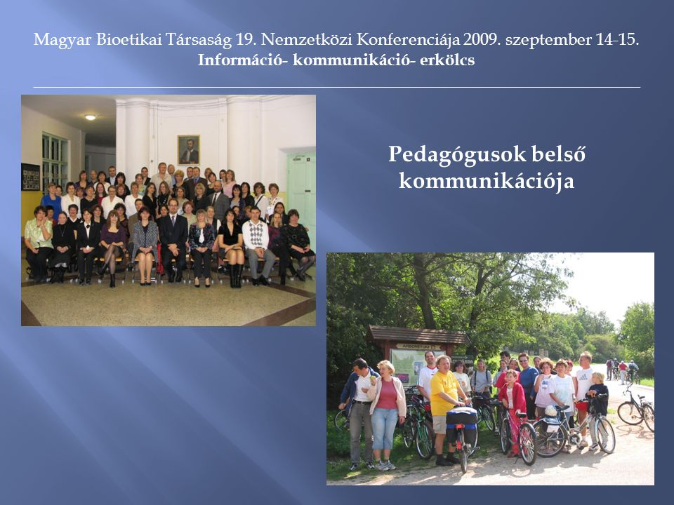 Magyar Bioetikai Társaság 19. Nemzetközi Konferenciája 2009. szeptember 14-15. Információ- kommunikáció- erkölcs _____________________________________