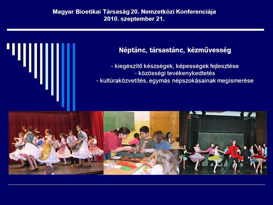 Néptánc, társastánc, kézművesség - kiegészítő készségek, képességek fejlesztése - közösségi tevékenykedtetés - kultúraközvetítés, egymás népszokásainak megismerése Magyar Bioetikai Társaság 20.
