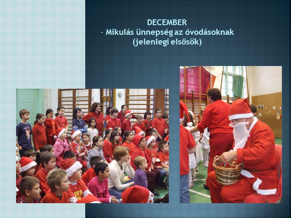 DECEMBER - Mikulás ünnepség az óvodásoknak (jelenlegi elsősök)