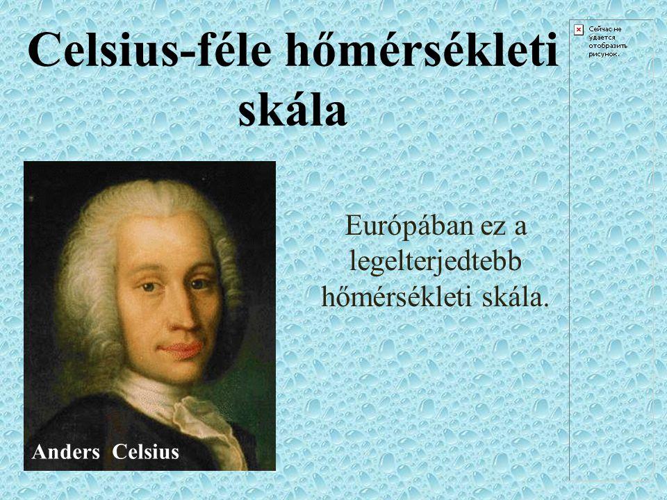Celsius-féle hőmérsékleti skála Európában ez a legelterjedtebb hőmérsékleti skála. Anders Celsius