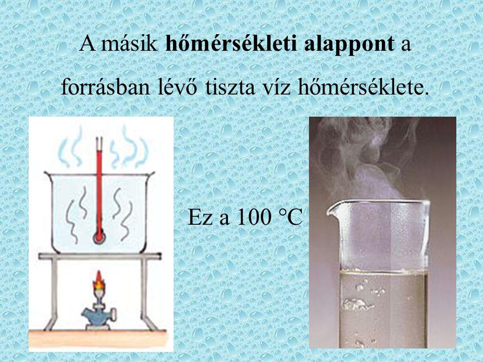A másik hőmérsékleti alappont a forrásban lévő tiszta víz hőmérséklete. Ez a 100 °C