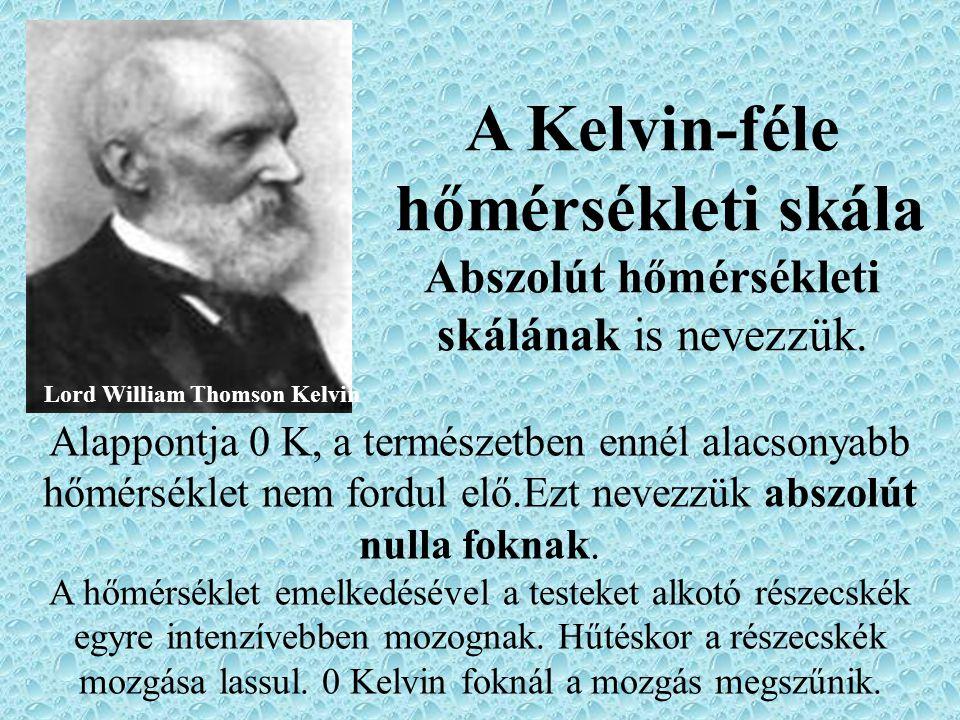 A Kelvin-féle hőmérsékleti skála Abszolút hőmérsékleti skálának is nevezzük. Alappontja 0 K, a természetben ennél alacsonyabb hőmérséklet nem fordul e