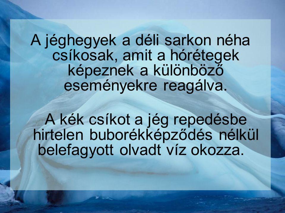 A jéghegyek a déli sarkon néha csíkosak, amit a hórétegek képeznek a különböző eseményekre reagálva.