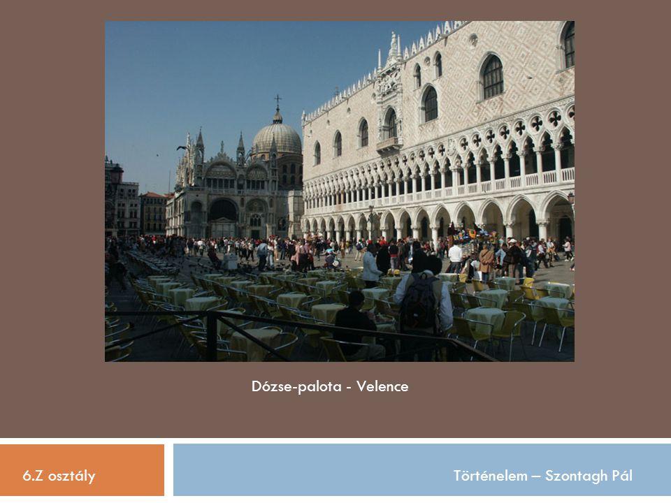 6.Z osztályTörténelem – Szontagh Pál Dózse-palota - Velence