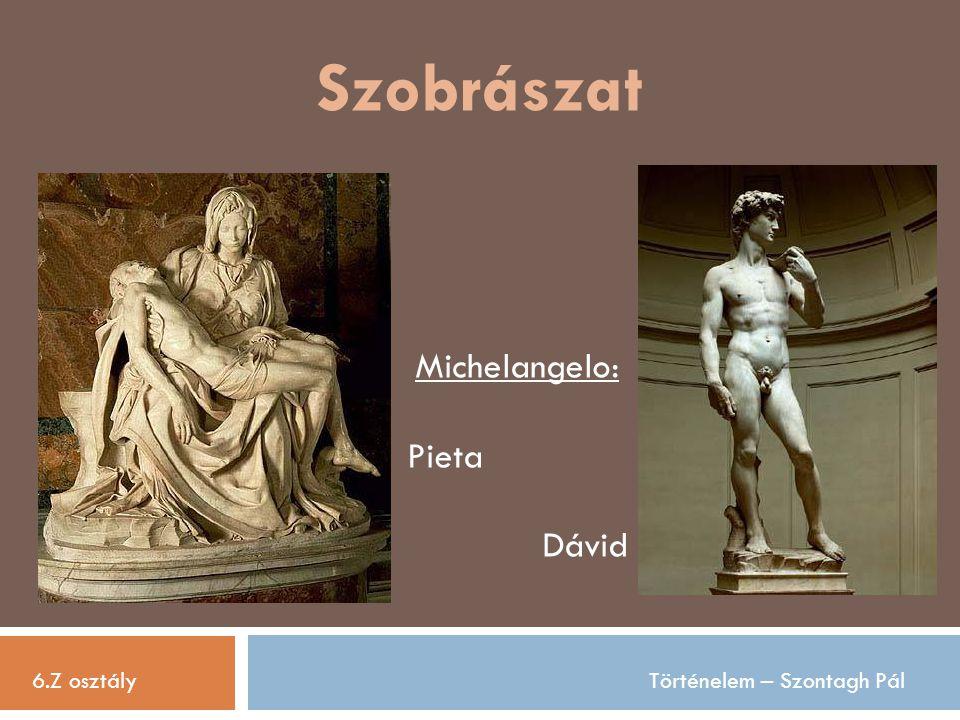 Szobrászat 6.Z osztályTörténelem – Szontagh Pál Michelangelo: Pieta Dávid