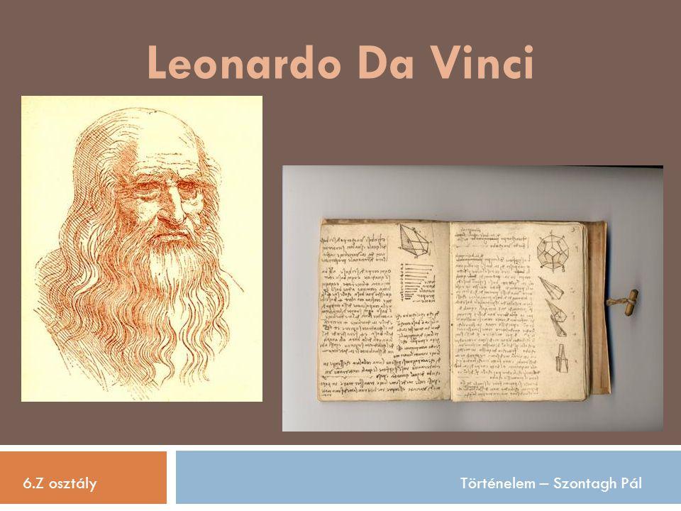 Leonardo Da Vinci 6.Z osztályTörténelem – Szontagh Pál