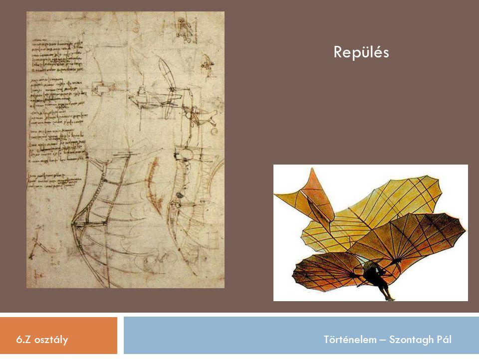 6.Z osztályTörténelem – Szontagh Pál Repülés