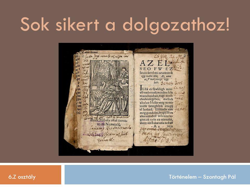 6.Z osztályTörténelem – Szontagh Pál Sok sikert a dolgozathoz!