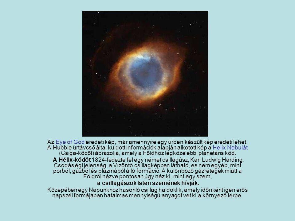 Helix Nebula Az Eye of God eredeti kép, már amennyire egy űrben készült kép eredeti lehet. A Hubble űrtávcső által küldött információk alapján alkotot