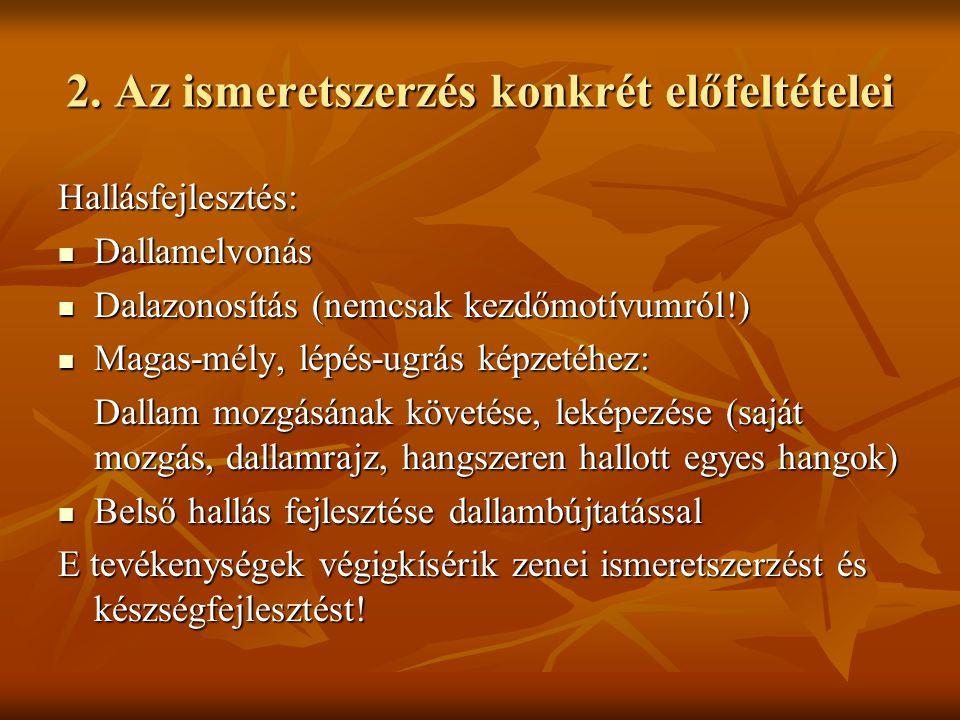 2. Az ismeretszerzés konkrét előfeltételei Hallásfejlesztés: Dallamelvonás Dallamelvonás Dalazonosítás (nemcsak kezdőmotívumról!) Dalazonosítás (nemcs