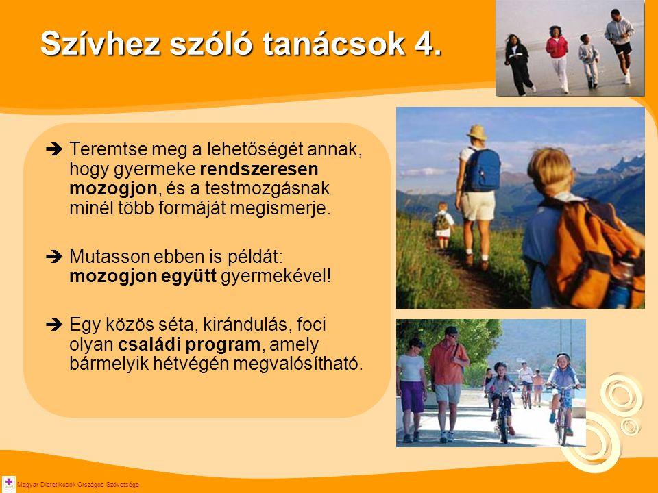 Magyar Dietetikusok Országos Szövetsége Szívhez szóló tanácsok 4.  Teremtse meg a lehetőségét annak, hogy gyermeke rendszeresen mozogjon, és a testmo