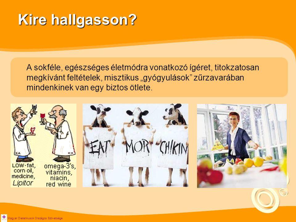 Magyar Dietetikusok Országos Szövetsége Kire hallgasson? A sokféle, egészséges életmódra vonatkozó ígéret, titokzatosan megkívánt feltételek, misztiku