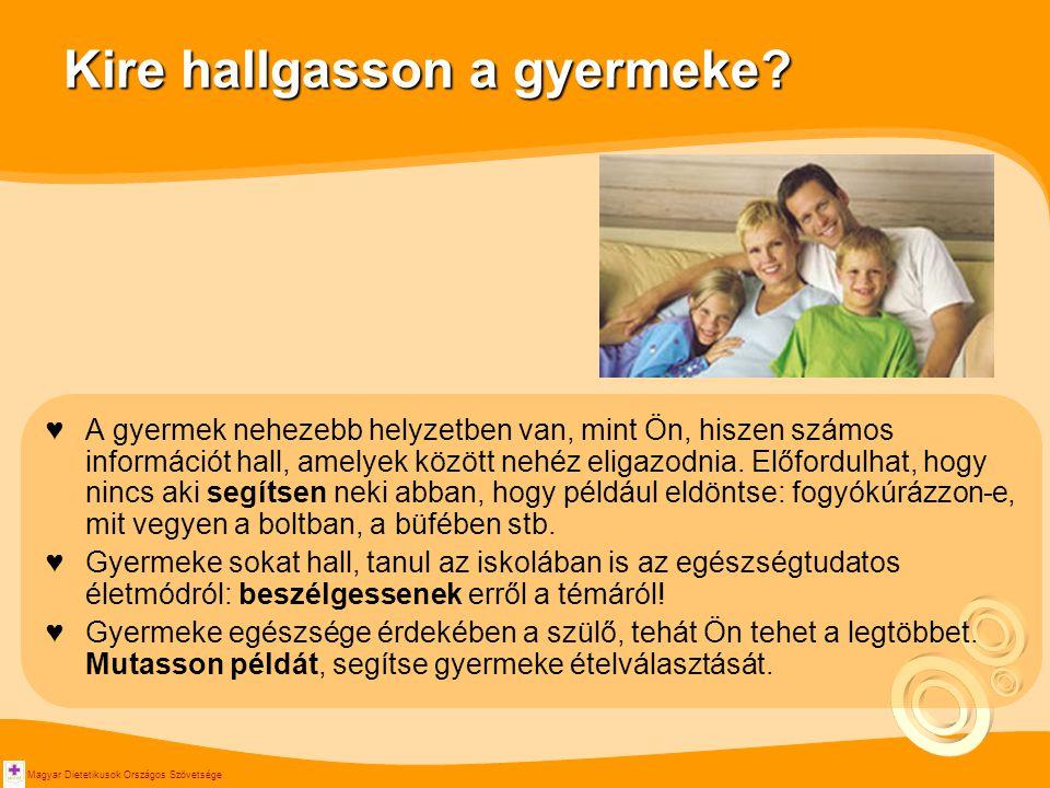 Magyar Dietetikusok Országos Szövetsége Kire hallgasson a gyermeke? ♥A gyermek nehezebb helyzetben van, mint Ön, hiszen számos információt hall, amely