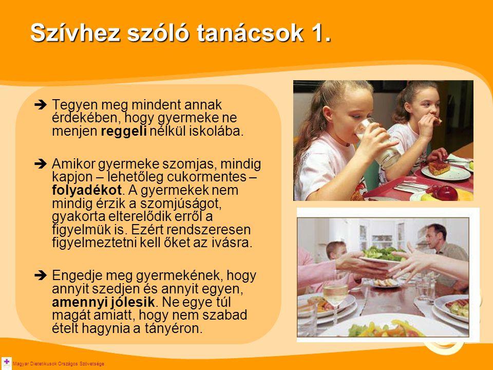 Magyar Dietetikusok Országos Szövetsége Szívhez szóló tanácsok 1.  Tegyen meg mindent annak érdekében, hogy gyermeke ne menjen reggeli nélkül iskoláb