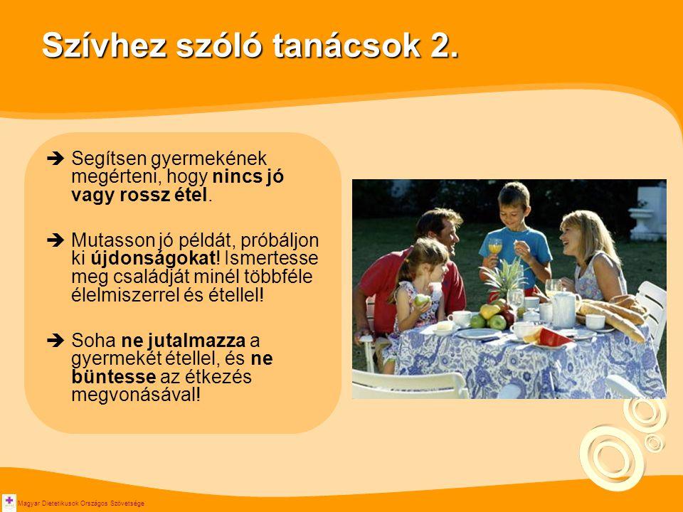 Magyar Dietetikusok Országos Szövetsége Szívhez szóló tanácsok 2.  Segítsen gyermekének megérteni, hogy nincs jó vagy rossz étel.  Mutasson jó példá
