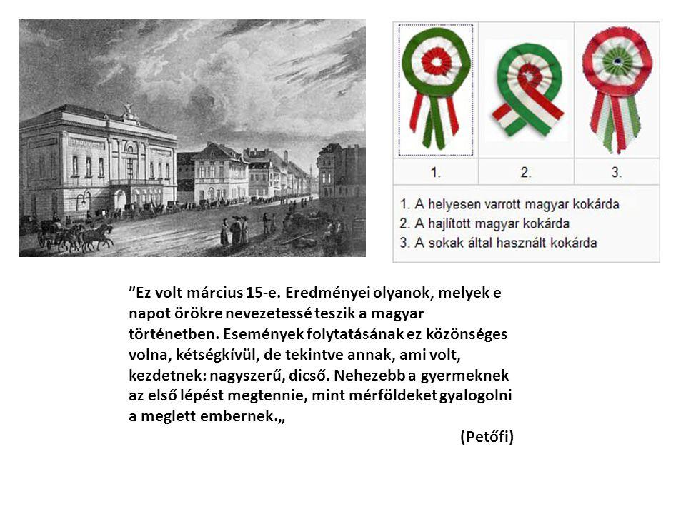 """""""Ez volt március 15-e. Eredményei olyanok, melyek e napot örökre nevezetessé teszik a magyar történetben. Események folytatásának ez közönséges volna,"""