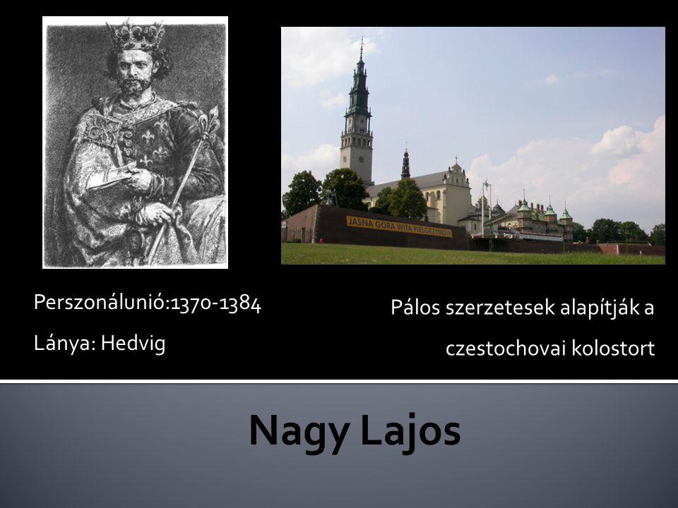 1384-1399:lengyel királynő Férje: Jagelló Ulászló litván nagyfejedelem Lengyel-litván perszonálunió Szentté avatták