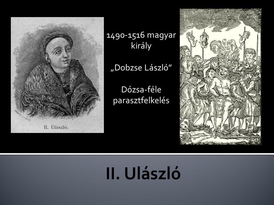 """1490-1516 magyar király """"Dobzse László"""" Dózsa-féle parasztfelkelés"""