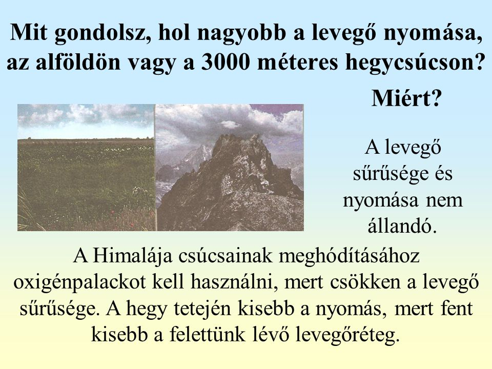 Mit gondolsz, hol nagyobb a levegő nyomása, az alföldön vagy a 3000 méteres hegycsúcson? A Himalája csúcsainak meghódításához oxigénpalackot kell hasz