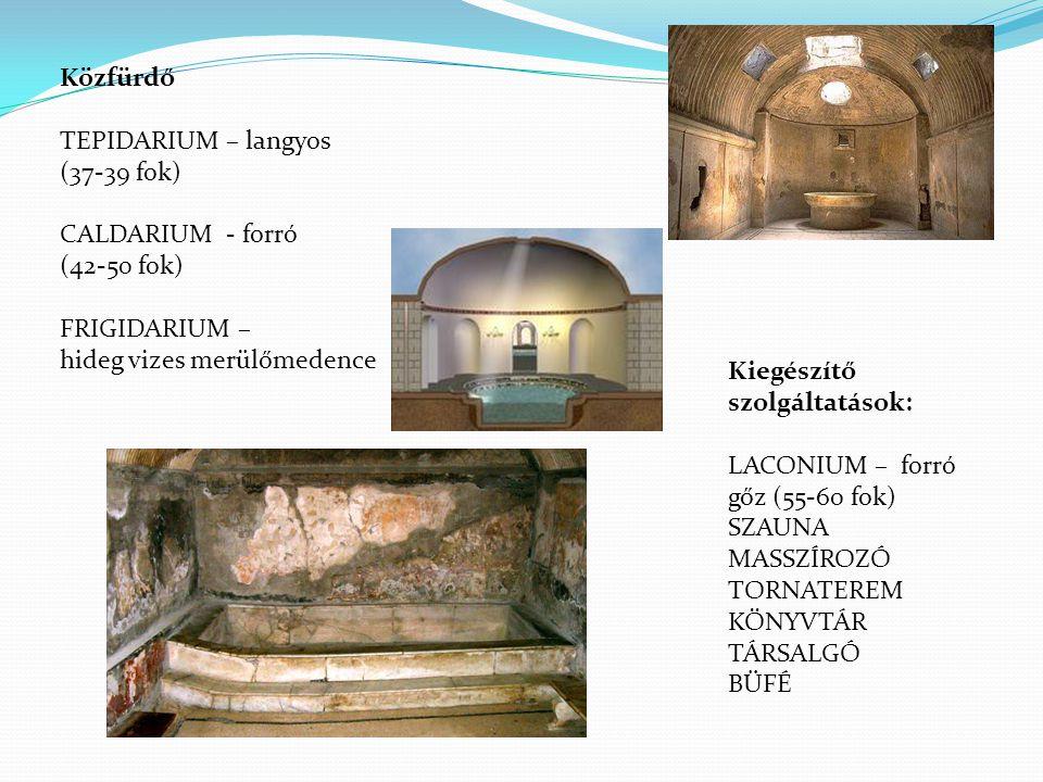 Közfürdő TEPIDARIUM – langyos (37-39 fok) CALDARIUM - forró (42-50 fok) FRIGIDARIUM – hideg vizes merülőmedence Kiegészítő szolgáltatások: LACONIUM – forró gőz (55-60 fok) SZAUNA MASSZÍROZÓ TORNATEREM KÖNYVTÁR TÁRSALGÓ BÜFÉ