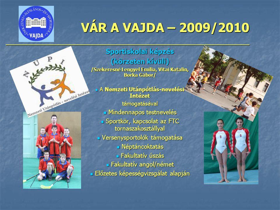 VÁR A VAJDA – 2009/2010 ________________________________________________ Sportiskolai képzés (körzeten kívüli) /Szekeresné Lengyel Emília, Vitai Katal